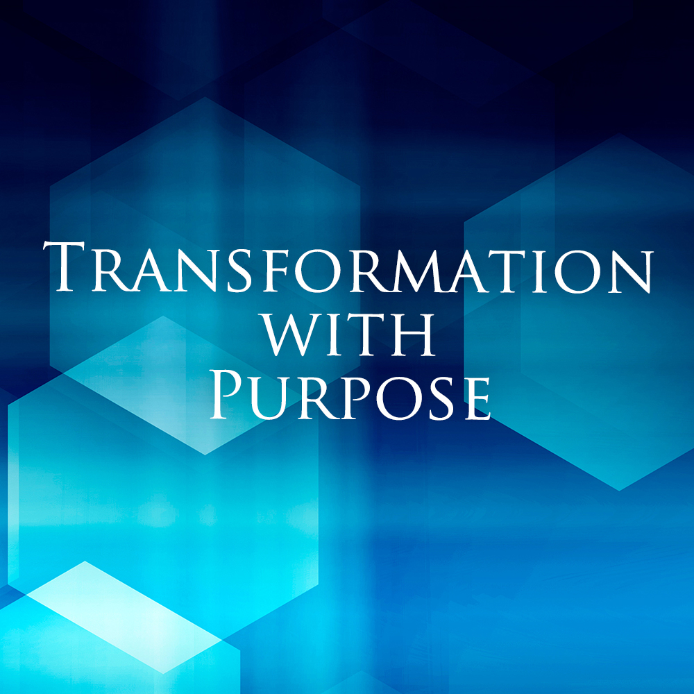 Transformation with Purpose